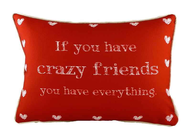 Подушка с надписью Crazy FriendsПрямоугольные подушки<br>Друзья – это те люди, с которыми можно говорить обо всем. Люди, которые могут заставить вас рассмеяться тогда, когда вам хочется плакать, и которые способны на самые неожиданные поступки. &amp;amp;nbsp;«Если вы имеете сумасшедших друзей, вы имеете все». Это выражение запечатлено на мягкой красной подушке «CRAZY FRIENDS». Чем же порадовать своих сумасшедших друзей? Может, просто усадить их на диван и приготовить им кофе или чай?<br><br>Material: Текстиль<br>Length см: 46<br>Width см: 33<br>Height см: 6