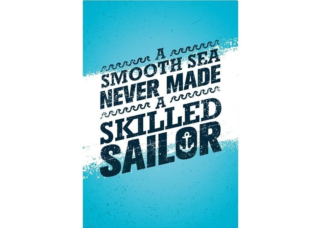 Постер A smooth sea never made a skillful sailorПостеры<br>Спокойное море никогда не сделает тебя искусным моряком<br><br>Material: Бумага<br>Width см: 59<br>Height см: 84