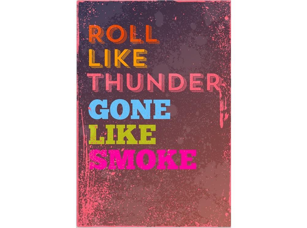 Постер Roll like thunder gone like smokeПостеры<br>Мчаться подобно раскату грома, уходить, как дым  .<br>В этом постере каждый сможет увидеть свой смысл. В этом его уникальность и оригинальность. Для кого-то это значит   врываться в чью-то жизнь как гром, а уходить незаметно  , кто-то увидит в этом призыв к активным действиям, кто-то сочтет, что нужно совершать героические поступки и оставаться скромным.<br>Здорово, когда подарок имеет такой смысл, который все поймут по своему и каждый сочтет, что этот подарок именно для него!<br>Постер   Roll like thunder gone like smoke   именно такой. Он станет отличным подарком для Вас и для тех, кто Вам дорог. <br>Он отлично впишется в любой интерьер и станет ярким акцентом в доме.<br><br>Material: Бумага<br>Width см: 59<br>Height см: 84