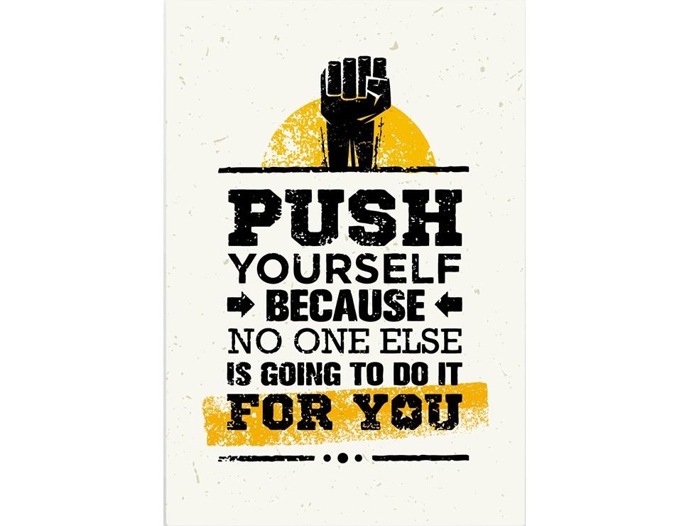 Постер Push yourself because no one else is going to do it for youПостеры<br>Дави на себя потому что ни кто кроме тебя, для тебя этого не сделает  .<br>Отличный девиз для тех, кто силен духом! Ведь кто кроме Вас самих сможет лучше понять Вас и подсказать как поступить в той или иной ситуации.<br>Хватит жалеть себя и искать оправдания своим провалам. Только Вы сами сможете помочь себе и достичь невероятного успеха!<br>Постер   Push yourself because no one else is going to do it for you   станет незаменимым предметом интерьера для целеустремленного человека.<br>Дарите оригинальные подарки и добивайтесь успеха вместе с PicPaint.<br><br>Material: Бумага<br>Width см: 59<br>Height см: 84